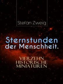 Sternstunden der Menschheit. Vierzehn historische Miniaturen