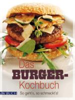 Das Burger-Kochbuch: So geht's, so schmeckt's