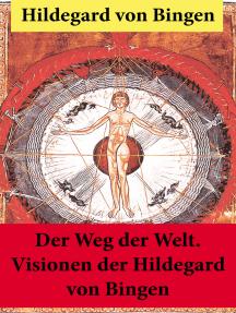 Der Weg der Welt.: Von Bingen war Benediktinerin, Dichterin und gilt als erste Vertreterin der deutschen Mystik des Mittelalters - Ihre Werke befassen sich mit Religion, Medizin, Musik, Ethik und Kosmologie