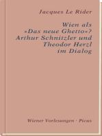 """Wien als 'Das neue Ghetto'? Wien als """"Das neue Ghetto""""? Arthur Schnitzler und Theodor Herzl im Dialog"""
