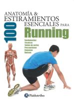 Anatomía & 100 estiramientos para Running (Color): Fundamentos, técnicas, tablas de series, precauciones, consejos, rutinas