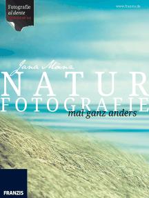 Naturfotografie: mal ganz anders