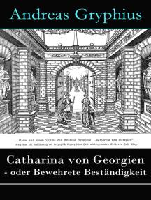 Catharina von Georgien - oder Bewehrete Beständigkeit: Ein Trauerspiel