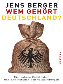 Wem gehört Deutschland?: Die wahren Machthaber und das Märchen vom Volksvermögen