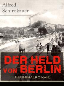 Der Held von Berlin (Kriminalroman): Ein fesselnder Detektivroman