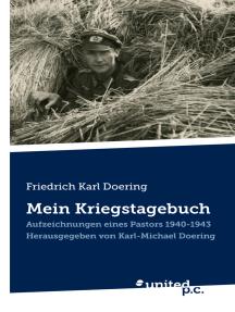 Friedrich Karl Doering: Mein Kriegstagebuch: Aufzeichnungen eines Pastors 1940-1943. Herausgegeben von Karl-Michael Doering