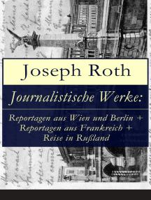 Journalistische Werke: Reportagen aus Wien und Berlin + Reportagen aus Frankreich + Reise in Rußland: Die Weltberühmte berichte (1919-1939)
