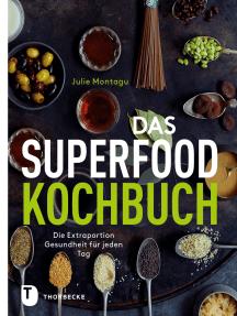 Das Superfood-Kochbuch: Die Extraportion Gesundheit für jeden Tag