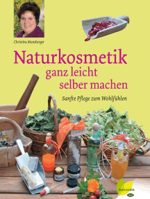 Naturkosmetik ganz leicht selber machen: Sanfte Pflege zum Wohlfühlen