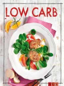 Low Carb - Das Rezeptbuch: Genuss mit wenig Kohlenhydraten