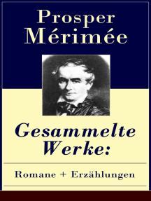 Gesammelte Werke: Romane + Erzählungen: Die etruskische Vase + Zwiefacher Irrtum + Die Venus von Ille + Carmen + Lokis + Arsène Guillot