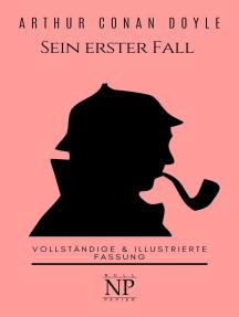 Sherlock Holmes – Sein erster Fall und andere Detektivgeschichten: Vollständige & Illustrierte Fassung