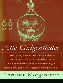 Alle Galgenlieder: (Bim, Bam, Bum + Das Große Lalula + Der Zwölf-Elf + Der Mondberg-Uhu + Der Rabe Ralf + Fisches Nachtgesang + Palma Kunkel + Der Gingganz + und viel mehr)