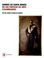 Andrés de Santa María en los críticos de arte colombianos
