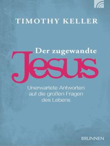 Der zugewandte Jesus: Unerwartete Antworten auf die großen Fragen des Lebens