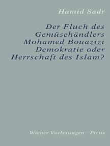 Der Fluch des Gemüsehändlers Mohamed Bouazizi: Demokratie oder Herrschaft des Islam?