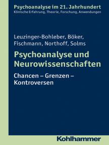 Psychoanalyse und Neurowissenschaften: Chancen - Grenzen - Kontroversen