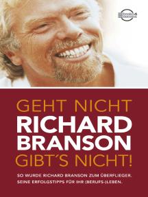 Geht nicht gibt's nicht!: So wurde Richard Branson zum Überflieger. Seine Erfolgstipps für Ihr (Berufs-)Leben.