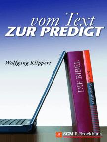 Vom Text zur Predigt: Grundlagen und Praxis biblischer Verkündigung