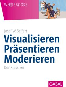 Visualisieren Präsentieren Moderieren: Der Klassiker