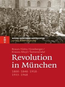 Revolution in München: 1800 - 1848 - 1918 - 1933 - 1968