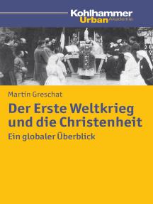 Der Erste Weltkrieg und die Christenheit: Ein globaler Überblick