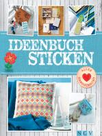 Ideenbuch Sticken - Mit Stickmustern zum Download: Mit Stickschule und tollen Modellen aus Stoff, Papier, Holz & mehr