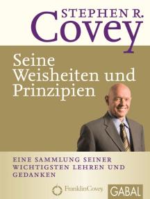 Stephen R. Covey - Seine Weisheiten und Prinzipien: Eine Sammlung seiner wichtigsten Lehren und Gedanken