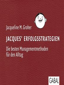 Jacques Erfolgsstrategien: Die besten Managementmethoden für den Alltag