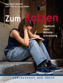 Zum Kotzen: Tagebuch einer Bulimie-Erkrankung