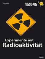 Experimente mit Radioaktivität: Wie Kernstrahlung entsteht und welche Eigenschaften und Gefahren sie beinhaltet