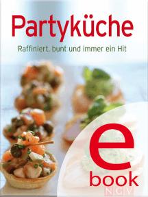 Partyküche: Unsere 100 besten Rezepte in einem Kochbuch