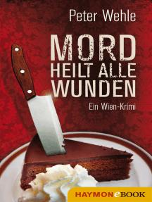 Mord heilt alle Wunden: Ein Wien-Krimi