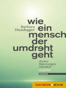 Wie ein Mensch der umdreht geht: Dantes Läuterungen reloaded. Gedichte