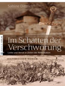 Im Schatten der Verschwörung: Liebe und Verrat in Zeiten der Reformation