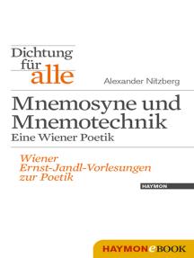 Dichtung für alle: Mnemosyne und Mnemotechnik. Eine Wiener Poetik: Wiener Ernst-Jandl-Vorlesungen zur Poetik