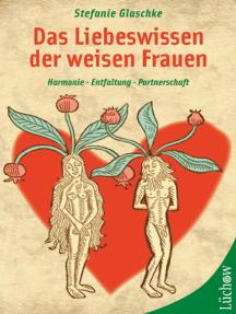 Das Liebeswissen der weisen Frauen: Harmonie, Entfaltung, Partnerschaft