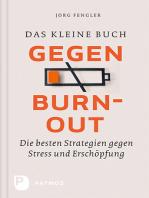 Das kleine Buch gegen Burnout: Die besten Strategien gegen Stress und Erschöpfung