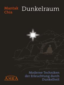 Dunkelraum: Moderne Techniken der Erleuchtung durch Dunkelheit