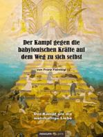 Der Kampf gegen die babylonischen Kräfte auf dem Weg zu sich selbst