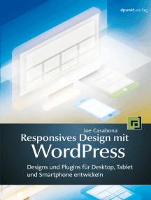 Responsives Design mit WordPress: Themes und Plugins für Desktop, Tablet und Smartphone entwickeln