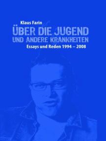 Über die Jugend und andere Krankheiten: Essays und Reden 1994-2008