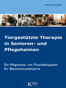 Tiergestützte Therapie in Senioren- und Pflegeheimen: Ein Wegweiser mit Praxisbeispielen für Besuchshundeteams