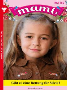 Mami 1760 – Familienroman: Gibt es eine Rettung für Silvie?