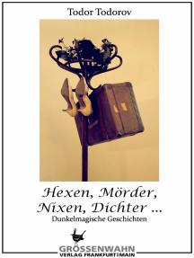Hexen, Mörder, Nixen, Dichter ...: Dunkelmagische Geschichten