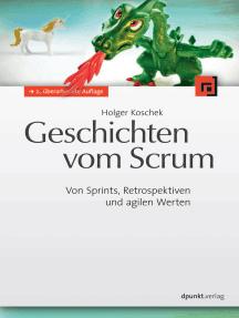 Geschichten vom Scrum: Von Sprints, Retrospektiven und agilen Werten