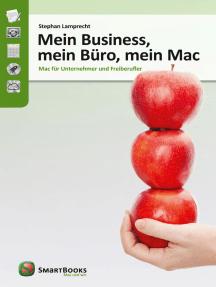 Mein Business, mein Büro, mein Mac: Mac für Unternehmer und Freiberufler