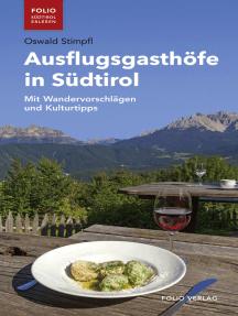 Ausflugsgasthöfe in Südtirol: Mit Wandervorschlägen und Kulturtipps