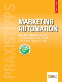 Praxistipps Marketing Automation: Wie Sie effizienter werben. 21 Praxisbeispiele von Brille24, E-Plus, ING, Payback & Tegut