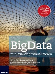 BigData mit JavaScript visualisieren: D3.js für die Darstellung großer Datenmengen einsetzen